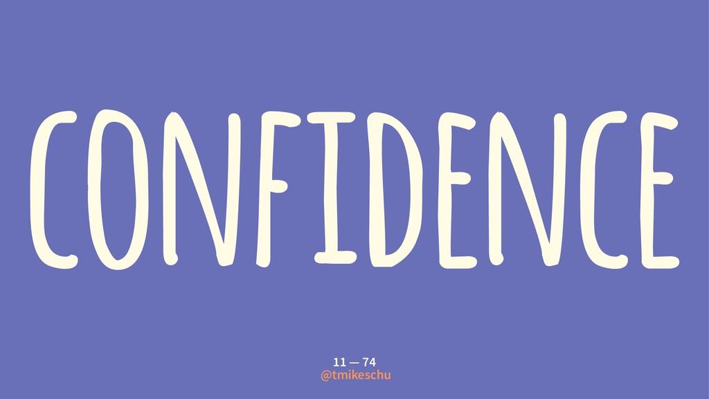confidence 11 — 74 @tmikeschu