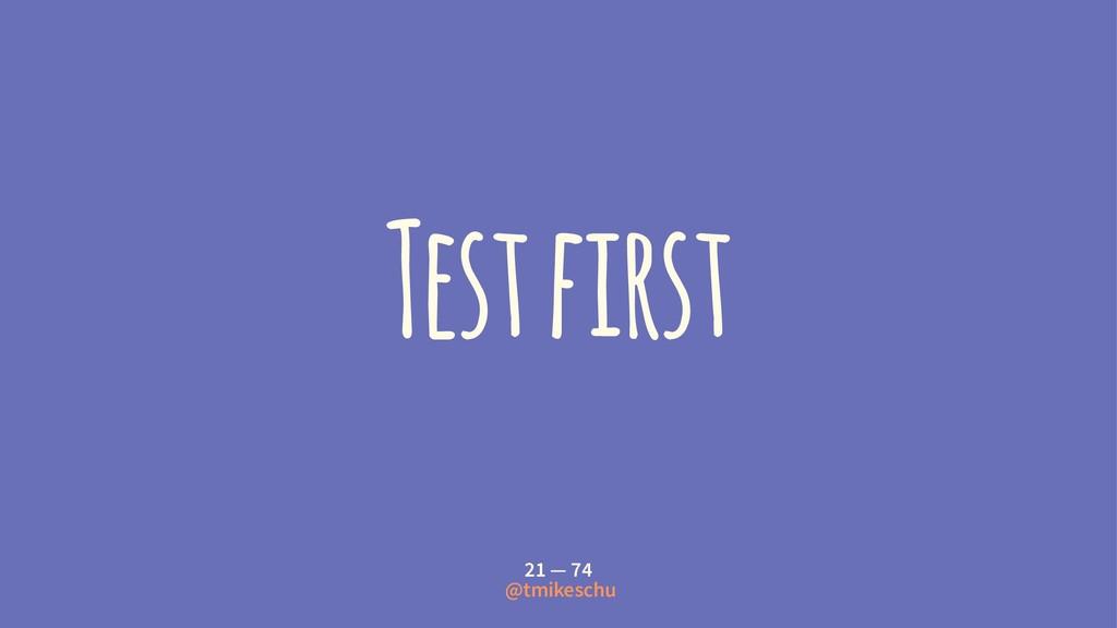 Test first 21 — 74 @tmikeschu