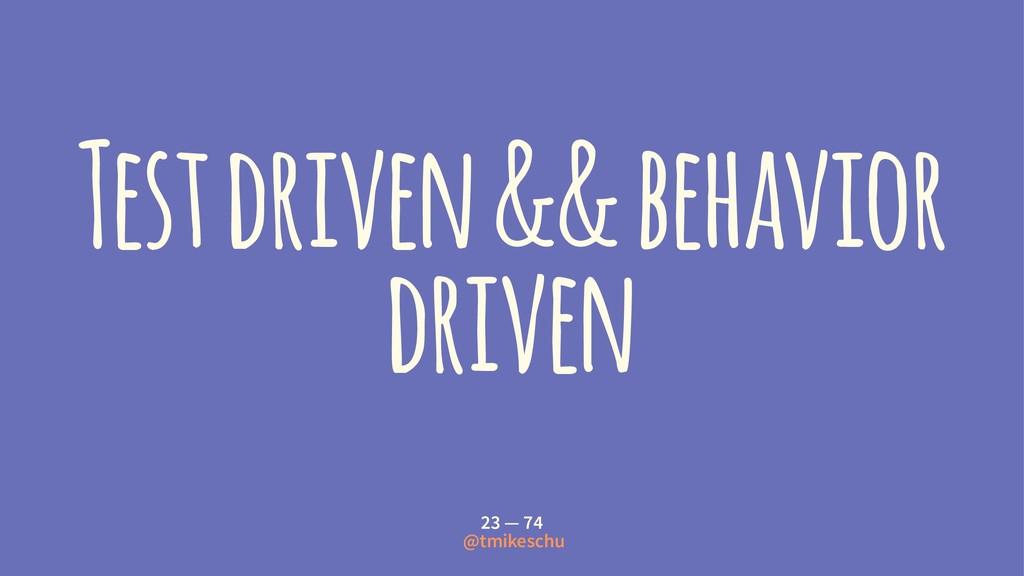 Test driven && behavior driven 23 — 74 @tmikesc...
