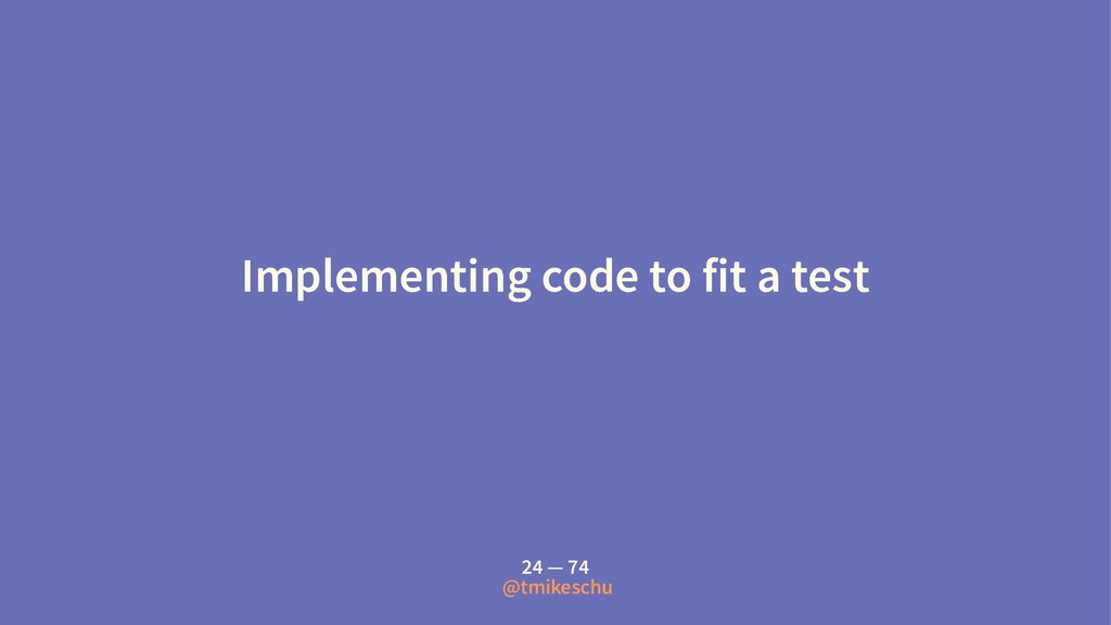 Implementing code to fit a test 24 — 74 @tmikes...