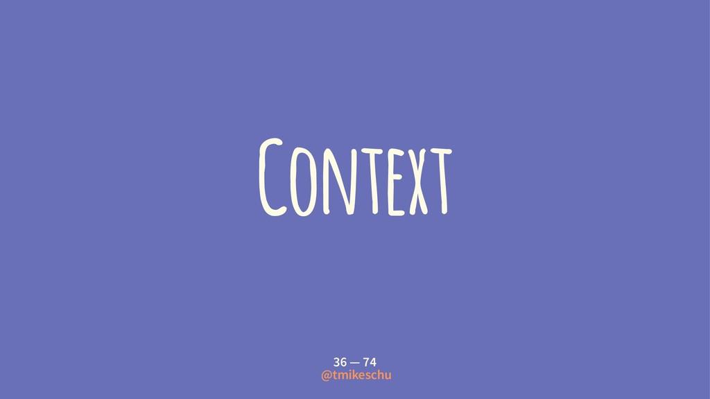 Context 36 — 74 @tmikeschu