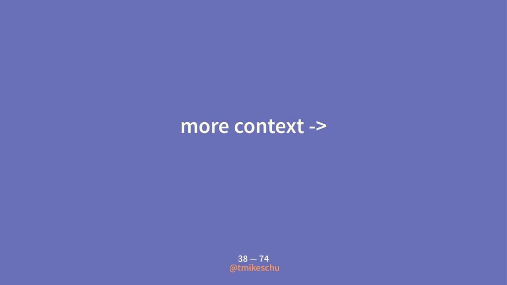 more context -> 38 — 74 @tmikeschu