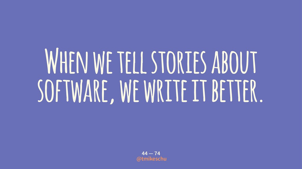 When we tell stories about software, we write i...