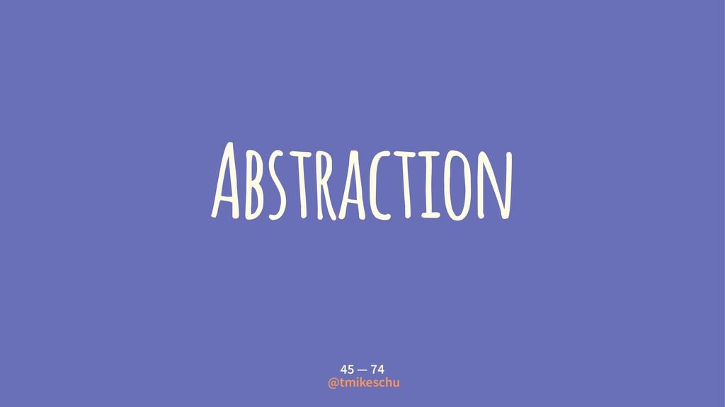 Abstraction 45 — 74 @tmikeschu