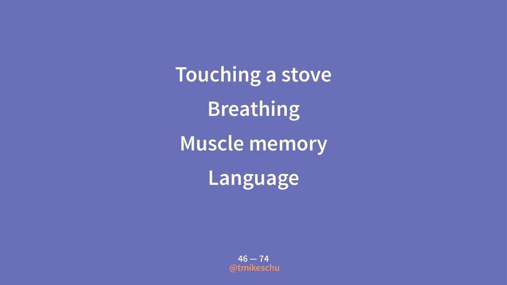 Touching a stove Breathing Muscle memory Langua...