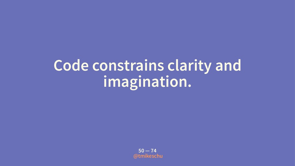 Code constrains clarity and imagination. 50 — 7...