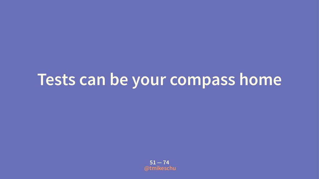 Tests can be your compass home 51 — 74 @tmikesc...