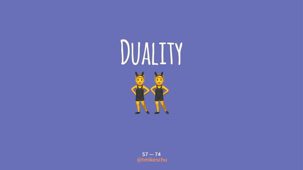 Duality ! 57 — 74 @tmikeschu