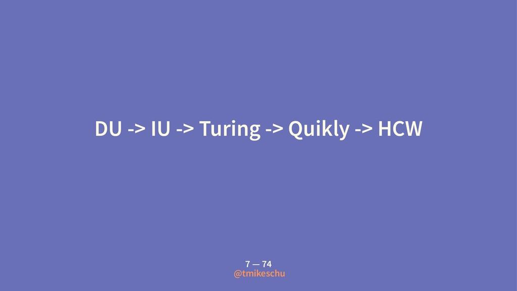 DU -> IU -> Turing -> Quikly -> HCW 7 — 74 @tmi...
