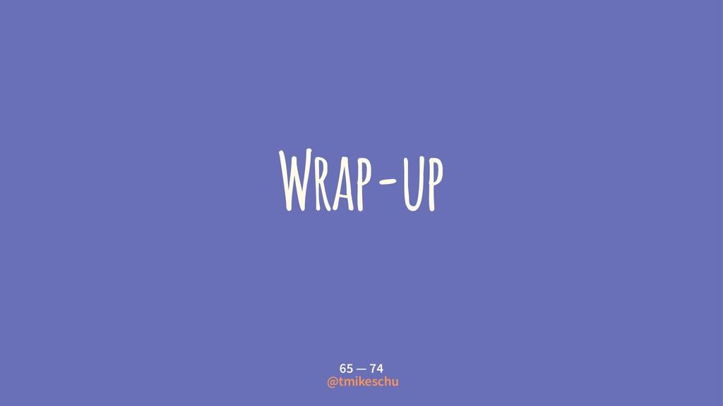 Wrap-up 65 — 74 @tmikeschu