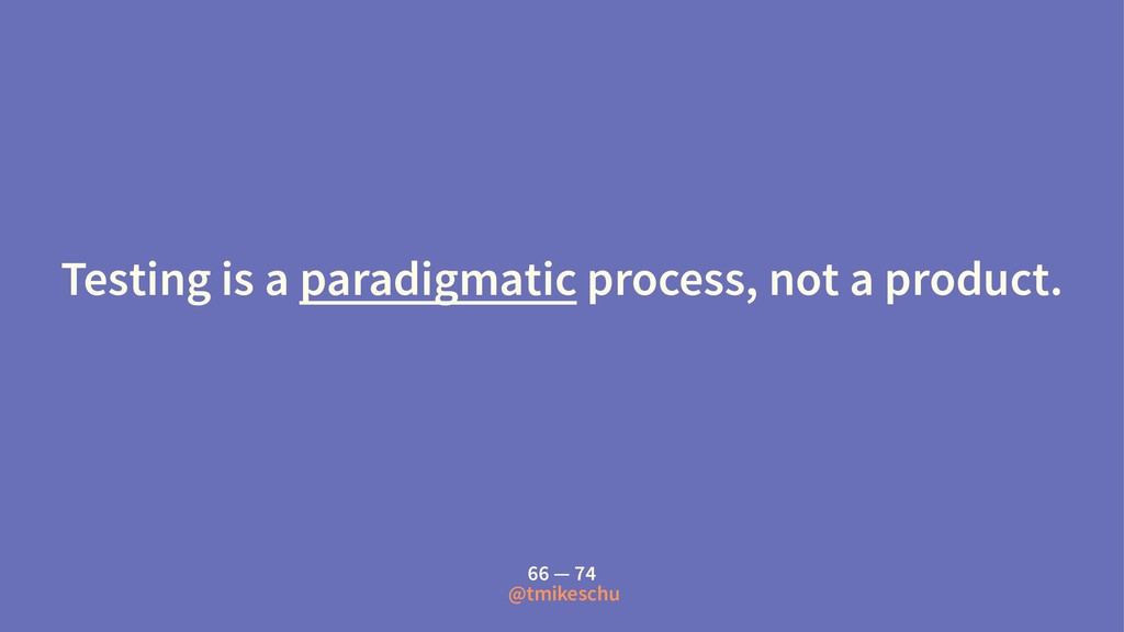 Testing is a paradigmatic process, not a produc...