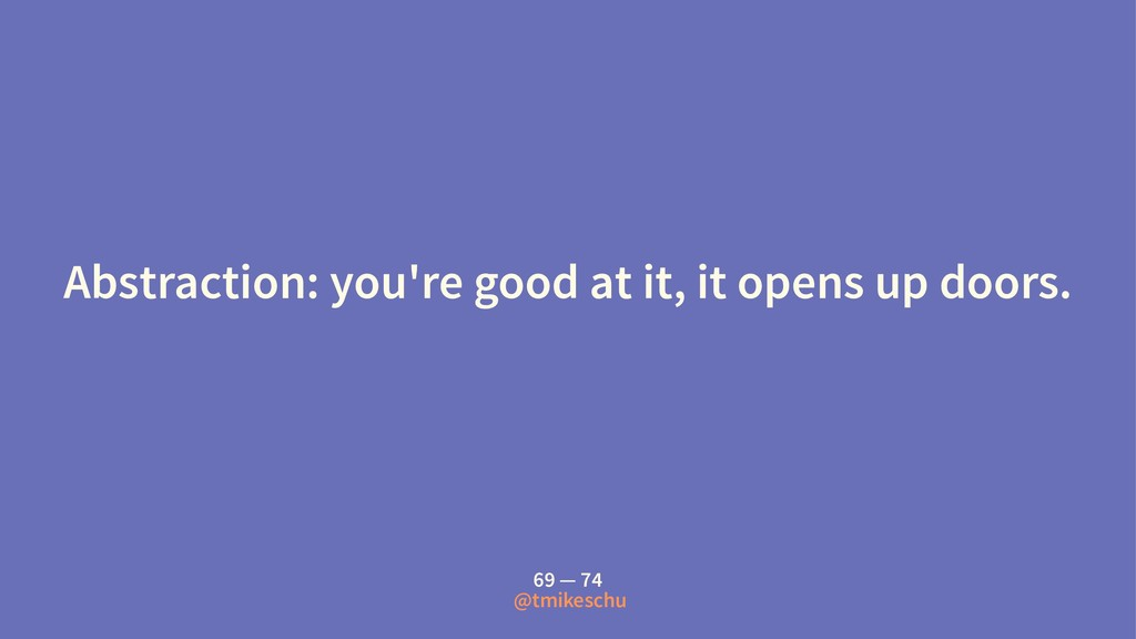 Abstraction: you're good at it, it opens up doo...
