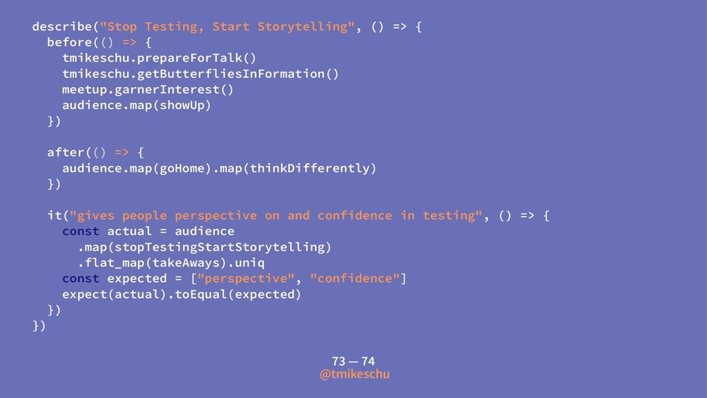 "describe(""Stop Testing, Start Storytelling"", ()..."