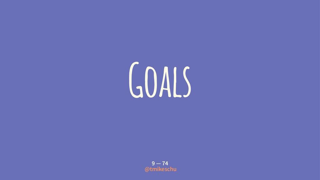 Goals 9 — 74 @tmikeschu