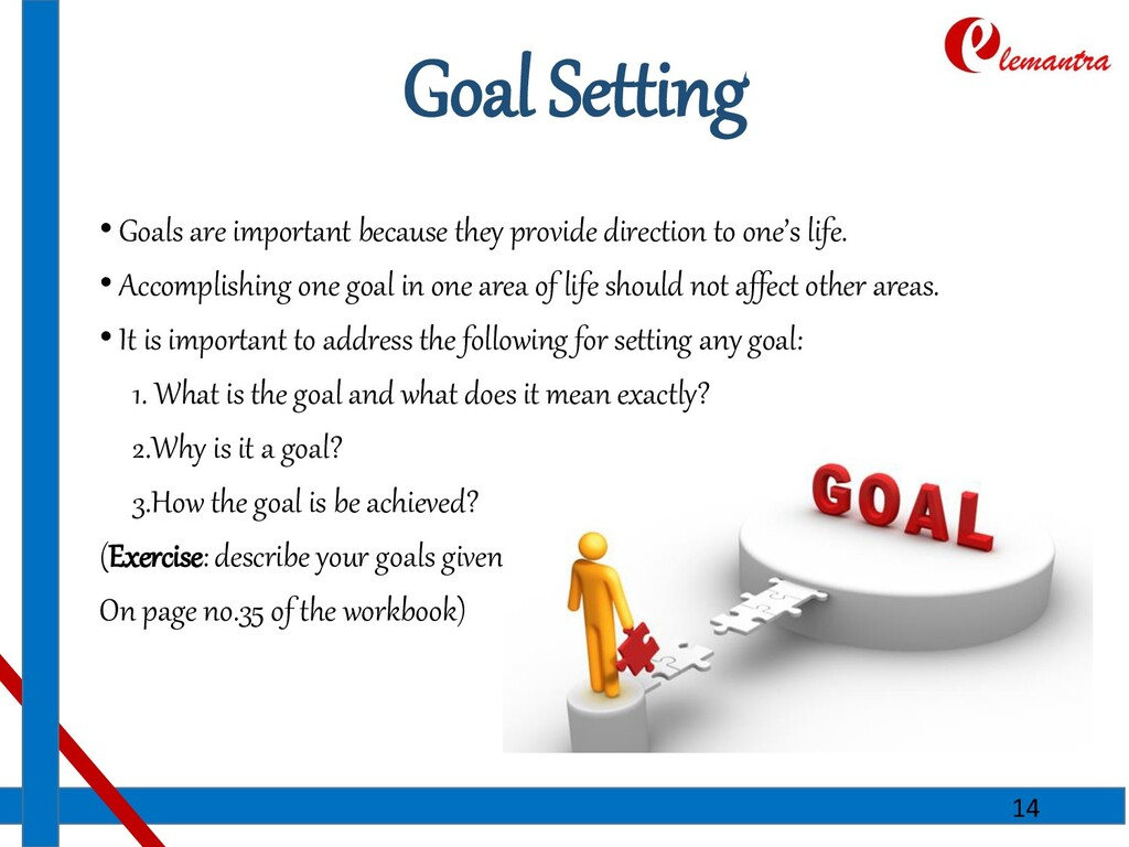 Goal Setting • Goals are important because they...