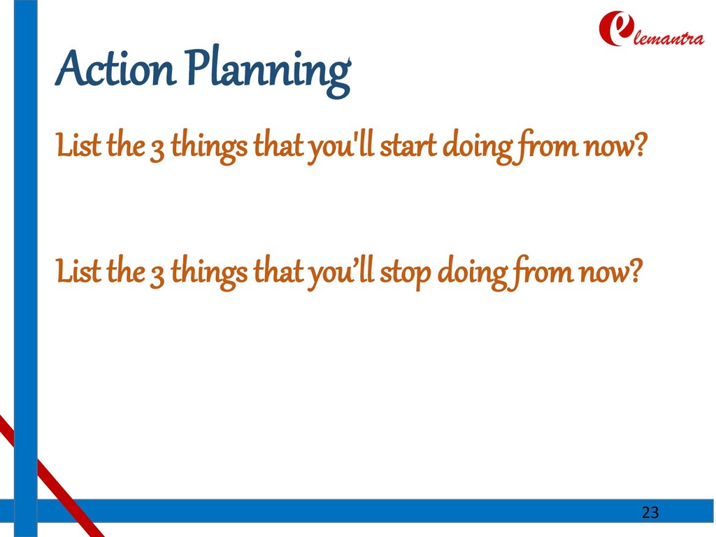 Action Planning List the 3 things that you'll s...