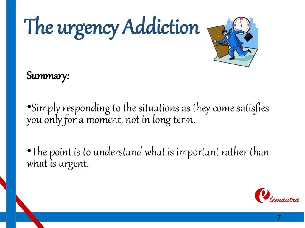 The urgency Addiction Summary: •Simply respondi...