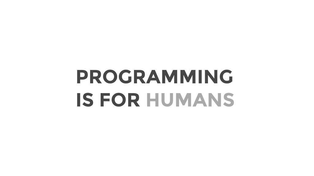 PROGRAMMING IS FOR HUMANS