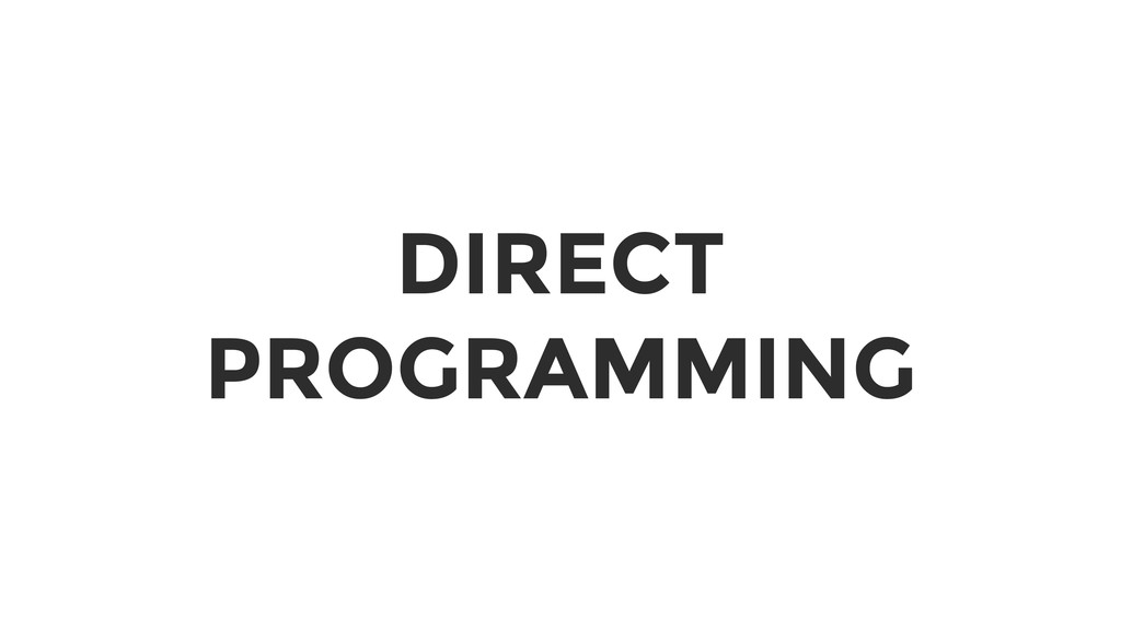 DIRECT PROGRAMMING