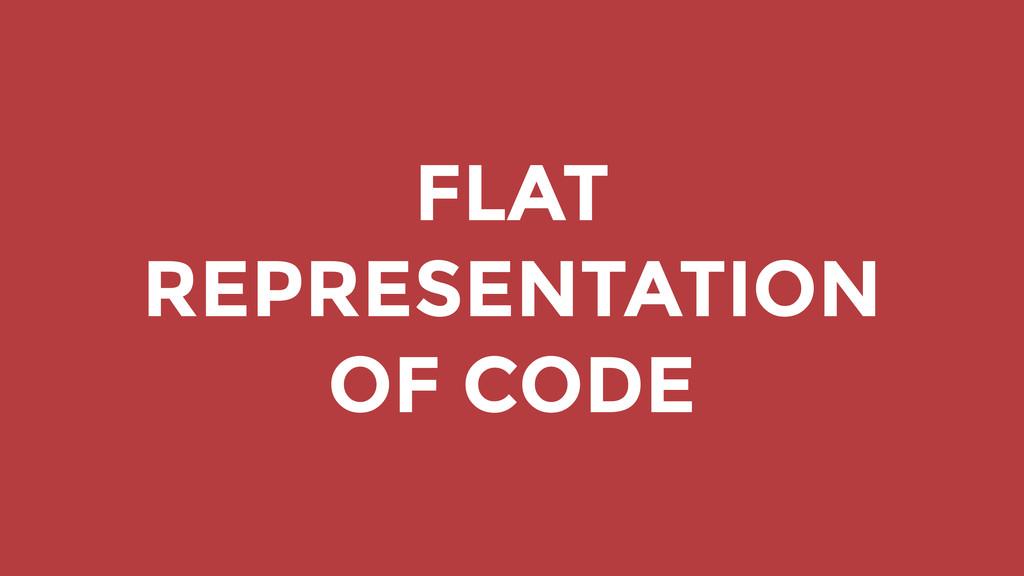 FLAT REPRESENTATION OF CODE