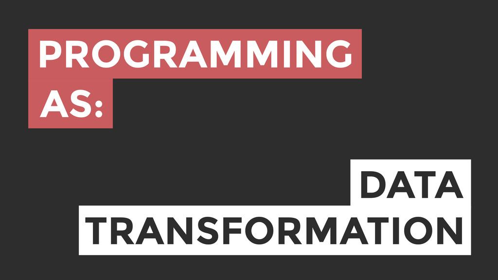 TRANSFORMATION PROGRAMMING AS: DATA