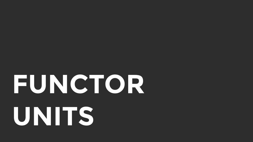FUNCTOR UNITS