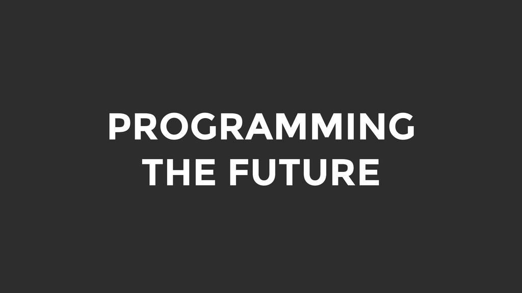 PROGRAMMING THE FUTURE