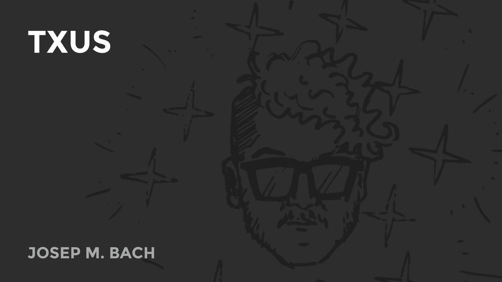 TXUS JOSEP M. BACH