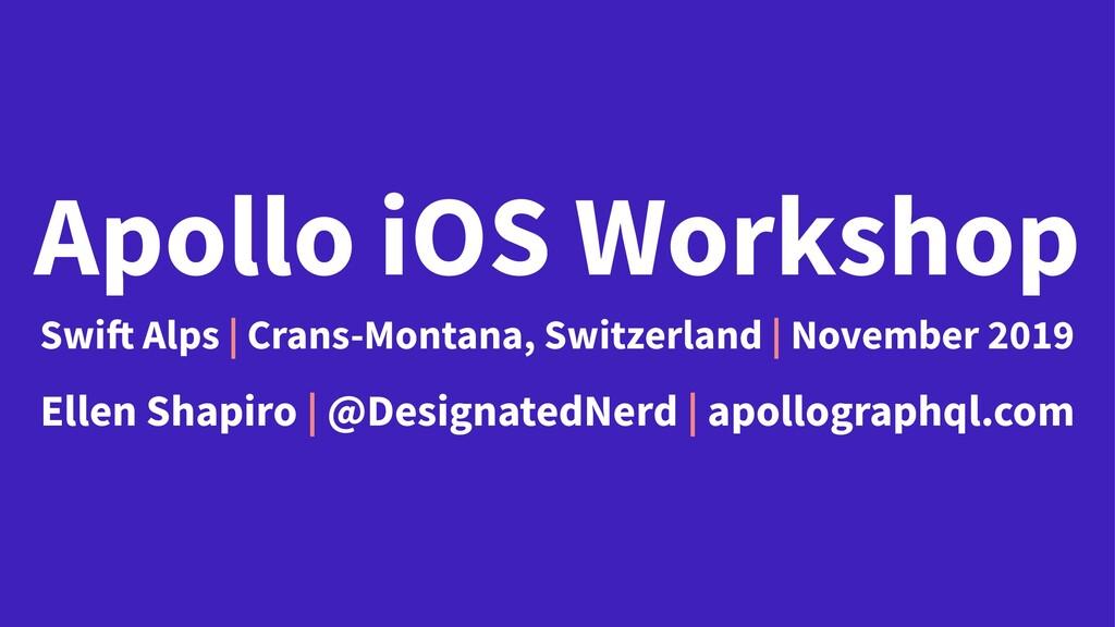 Apollo iOS Workshop Swift Alps | Crans-Montana,...