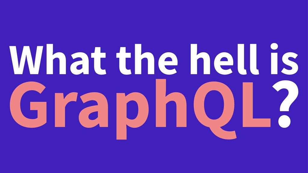 What the hell is GraphQL?