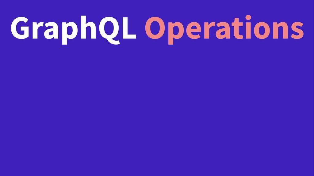 GraphQL Operations
