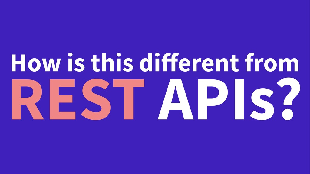 How is this different from REST APIs?