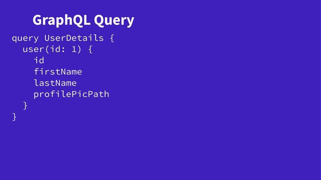 GraphQL Query query UserDetails { user(id: 1) {...