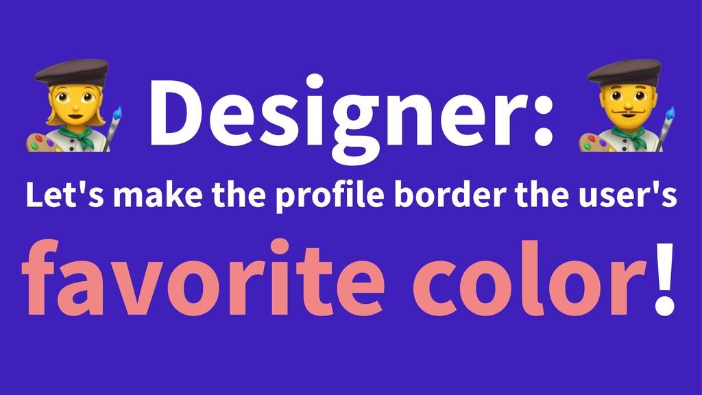 ! Designer: Let's make the profile border the u...