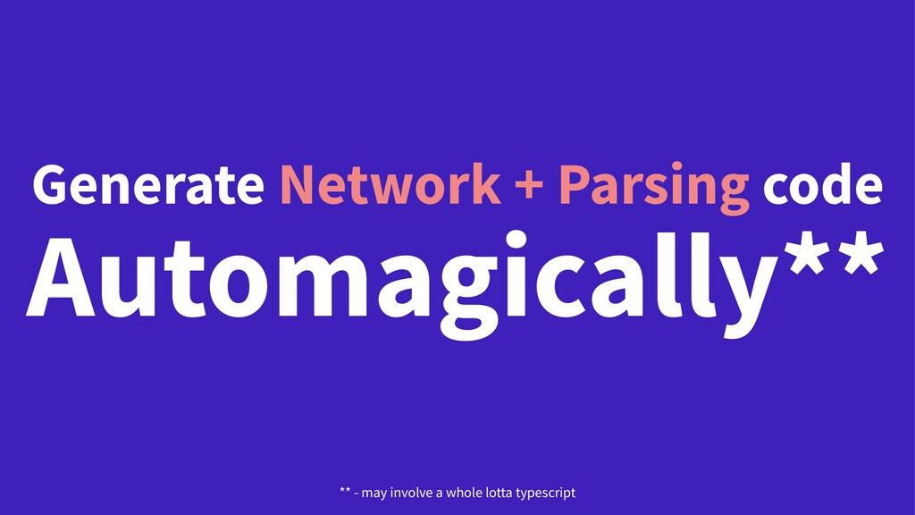 Generate Network + Parsing code Automagically**...