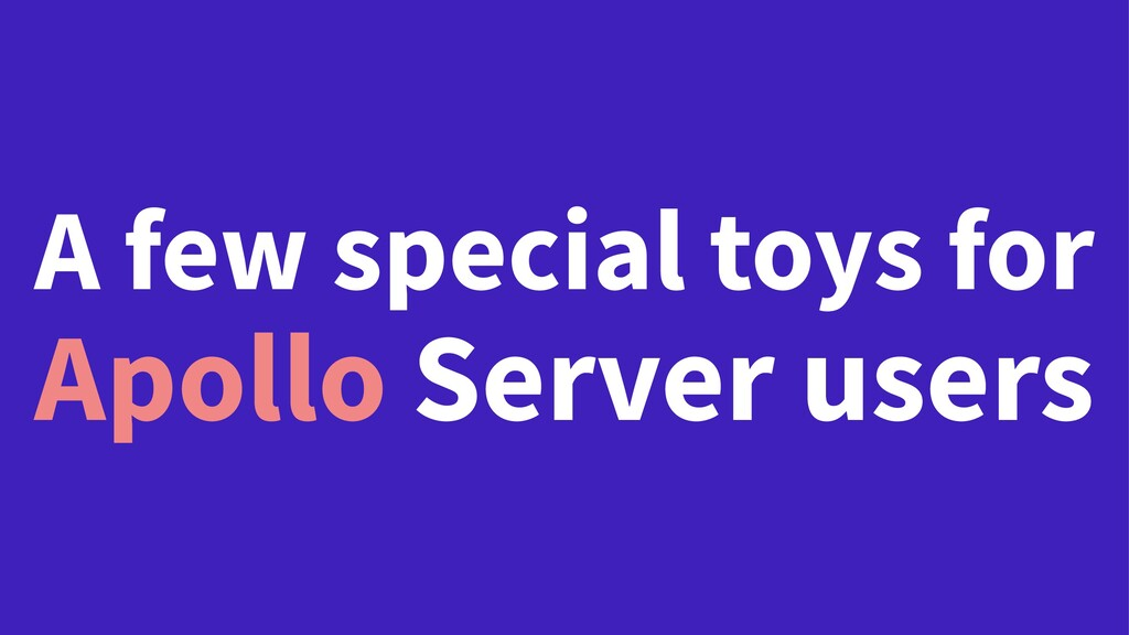 A few special toys for Apollo Server users