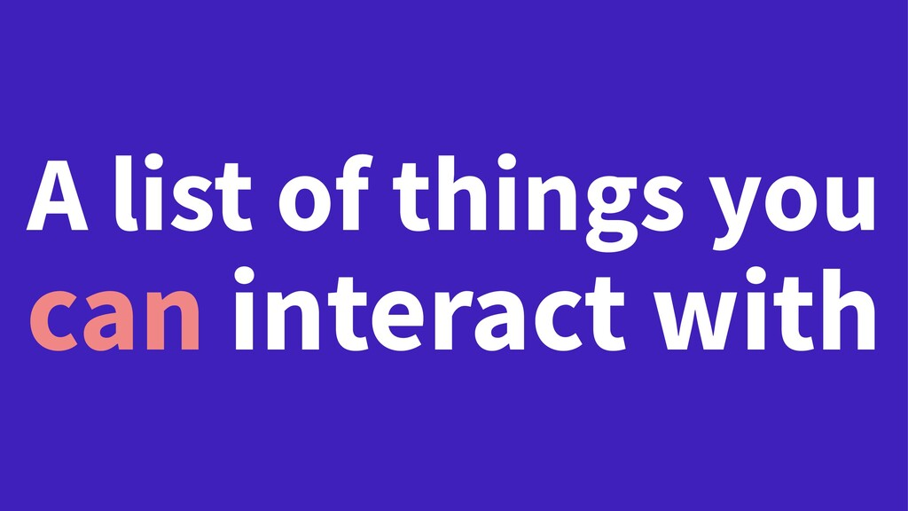 A list of things you can interact with