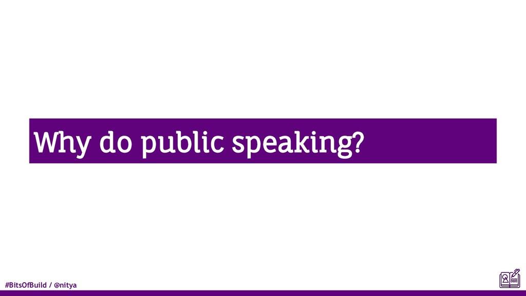 #BitsOfBuild / @nitya Why do public speaking?