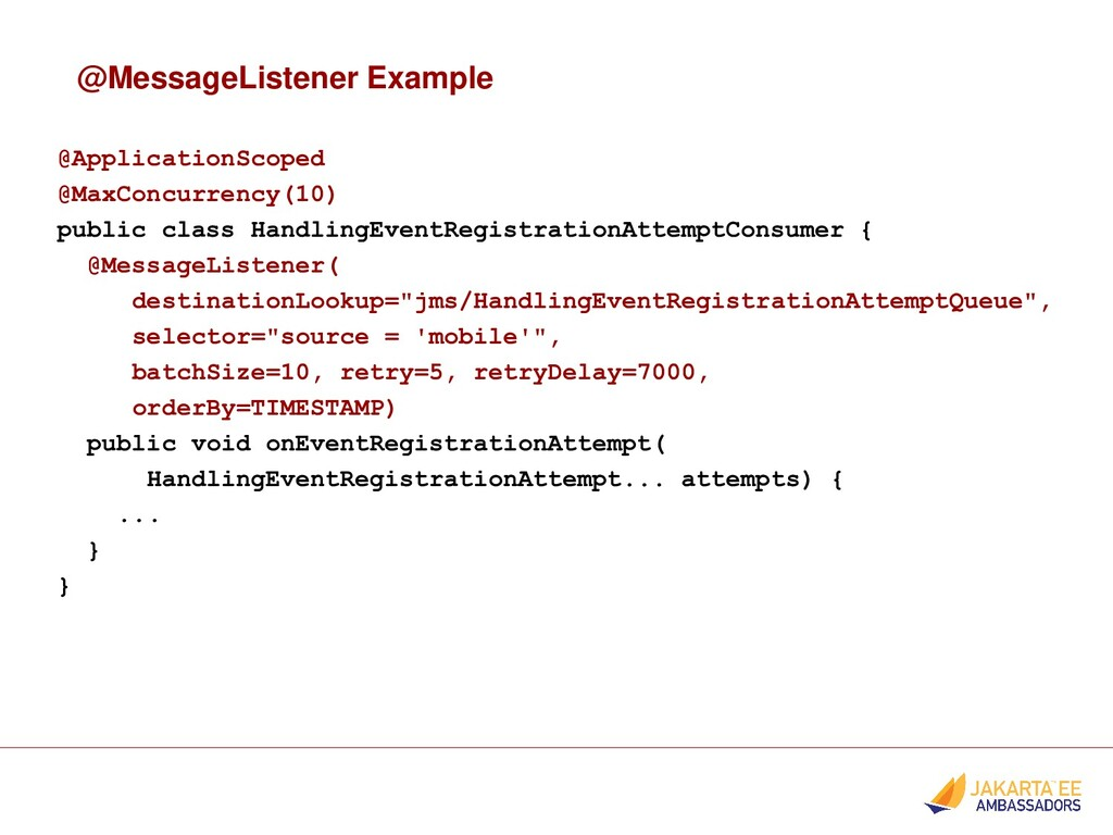 @MessageListener Example @ApplicationScoped @Ma...