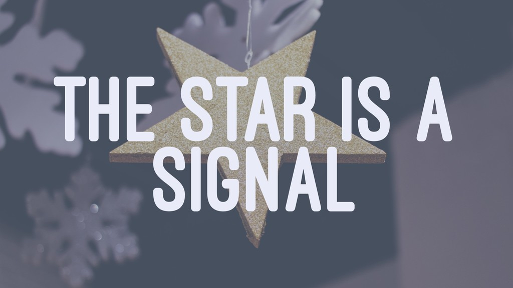 THE STAR IS A SIGNAL