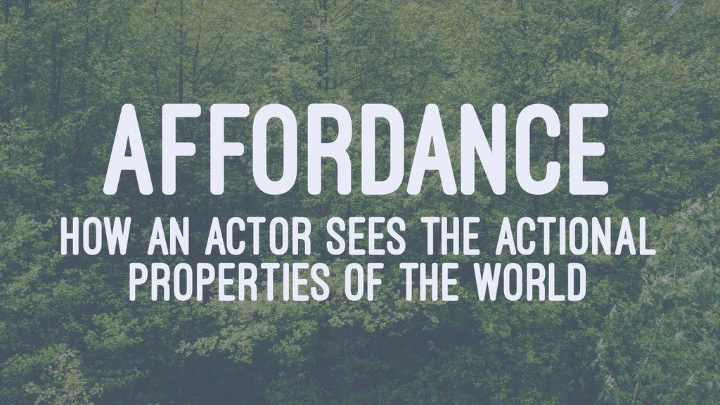 AFFORDANCE HOW AN ACTOR SEES THE ACTIONAL PROPE...