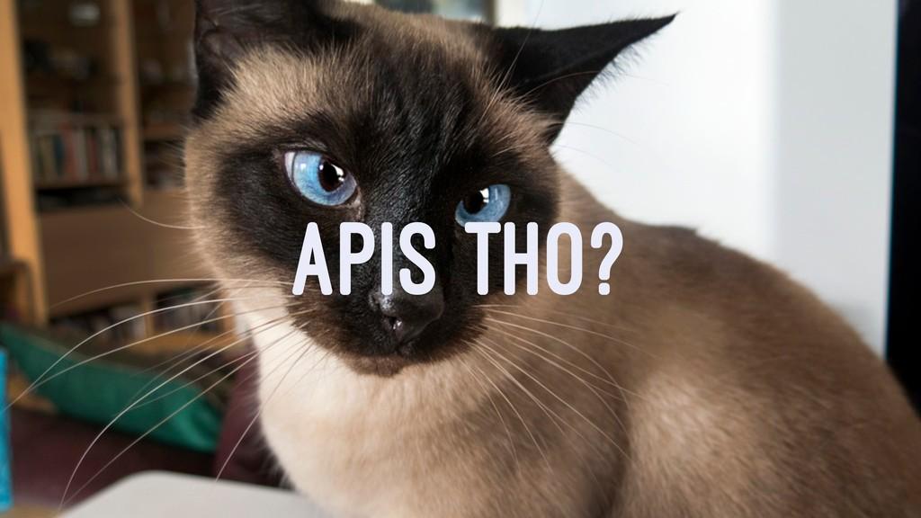 APIS THO?