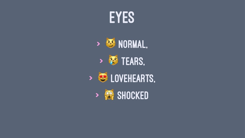 "EYES > ! Normal, > "" Tears, > # Lovehearts, > $..."