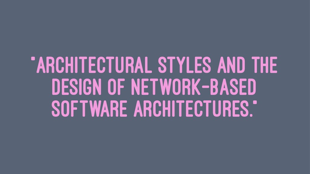 """Architectural Styles and the Design of Network..."