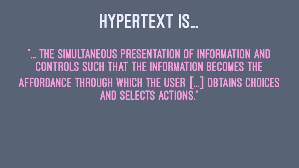 "HYPERTEXT IS... ""... the simultaneous presentat..."