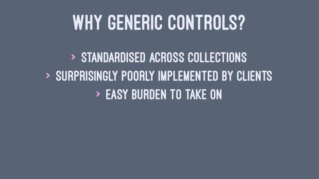 WHY GENERIC CONTROLS? > Standardised across col...