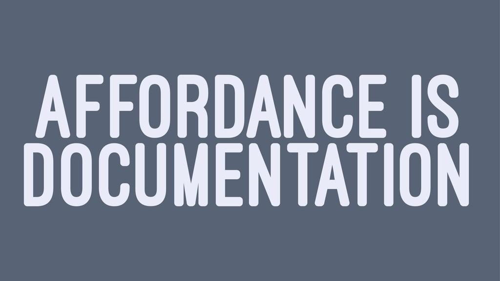 AFFORDANCE IS DOCUMENTATION
