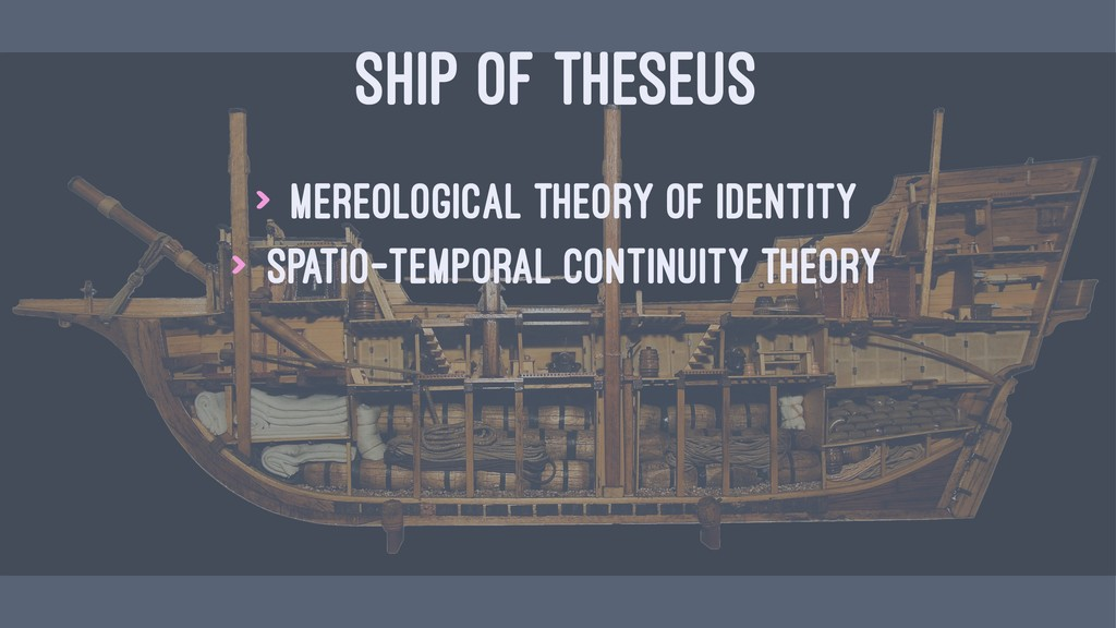 SHIP OF THESEUS > Mereological theory of identi...