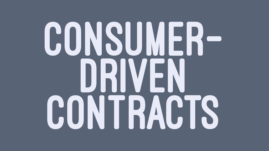CONSUMER- DRIVEN CONTRACTS