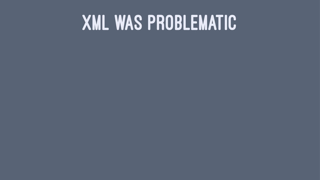 XML WAS PROBLEMATIC
